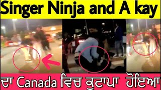 Punjabi singer Ninja and A kay fight in Canada  🇨🇦 2018