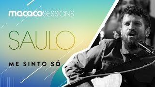 Macaco Sessions: Saulo - Me Sinto Só
