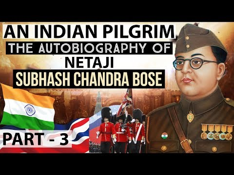 Netaji Subhash Chandra Bose Autobiography - An Indian Pilgrim Part 3 - Know about Great Indians