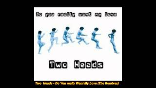 Two Heads - Do You Really Want My Love (Real Mix)