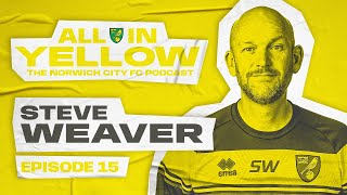 All In Yellow 🟡 | #15 | Steve Weaver | The Official Norwich City Podcast