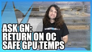 Ask GN 24: Diminishing OC Returns, Safe RX480 Temp, PCIe Lanes
