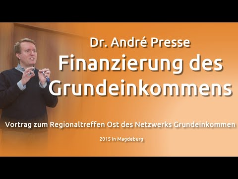Finanzierung des Grundeinkommens - Dr. André Presse 2015