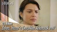 Zehra, Hazar'a gerçekleri anlatacak mı? - Hercai 23. Bölüm