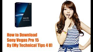 How To Download Sony Vegas Pro 15 By (My Technical Tips 4 U)