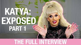 Katya: Exposed (The Full Interview) - Part 1