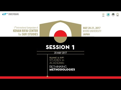 SESSION 1-1st International Symposium of Kenan Rifai Center for Sufi Studies, Kyoto University
