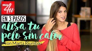 Cómo alisar el pelo sin calor   Lista en 3 pasos con Marta Riumbau