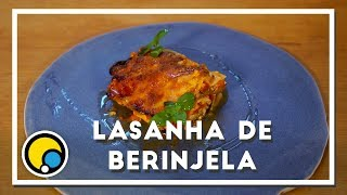 Como fazer receita de Lasanha de Berinjela - Renato Carioni