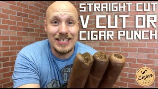 Straight Cut, V Cut, or Cigar Punch?