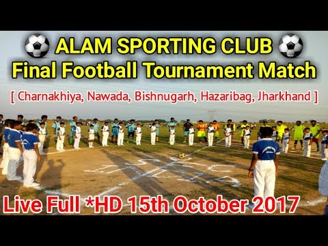 LIVE: Alam Sporting Club [Charnakhiya, Nawada] Final Football Tournament Match | 15th Oct 2017