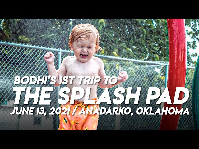 Bodhi's 1st Trip to the SPLASH PAD! / Anadarko OK