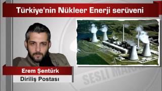 Erem Şentürk : Türkiye'nin Nükleer Enerji serüveni