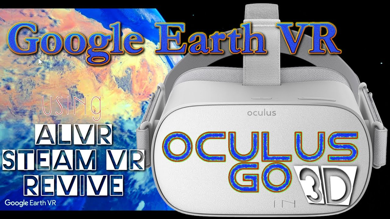 Google Earth VR in Oculus Go with ALVR and Revive