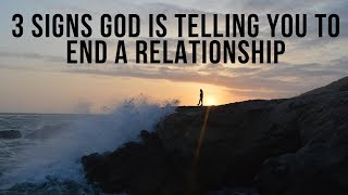 3 Signs God Is Telling You to End a Relationship