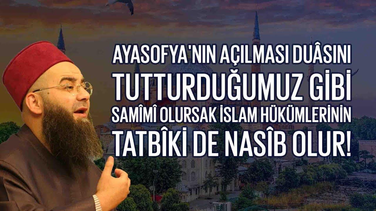 Ayasofya Duâsını Tutturduğumuz Gibi Samîmî Olursak İslam Hükümlerinin Tatbîki de Nasîb Olur!