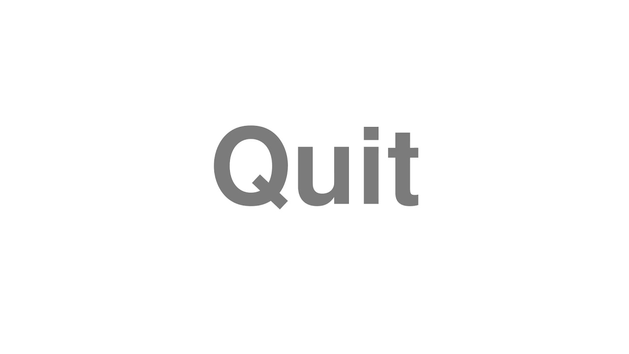 """How to Pronounce """"Quit"""""""