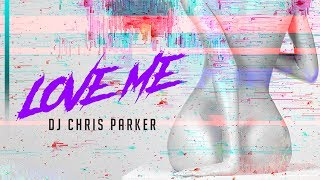 DJ Chris Parker Love Me Official Audio 2018