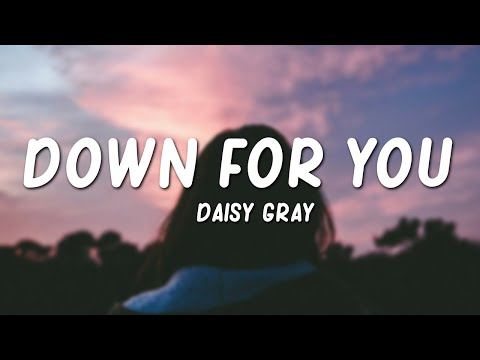 Daisy Gray – Down For You