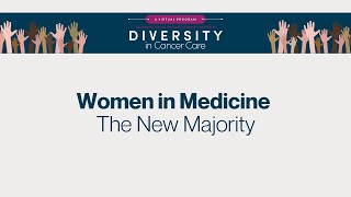 Diversity in Cancer Care | Women in Medicine: The New Majority