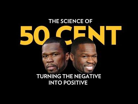 The Science Of 50 Cent: Turning The Negative Into Positive