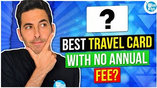 4 Travel Credit Cards With No Annual Fee