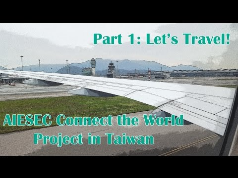 AIESEC Connect the World Project in Taiwan - Part 1: Let's Travel!