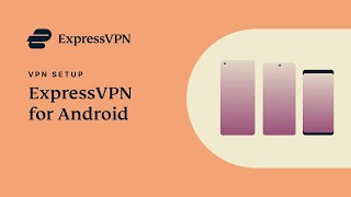 How to set up ExpressVPN on your Android device