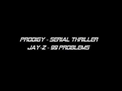 Prodigy - Serial Thriller  Vs JayZ - 99 Problems