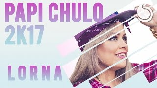 Lorna - Papi Chulo... te traigo el mmm 2K17 (Official Audio)