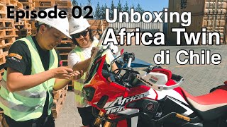EP 02 : Unboxing Honda Africa Twin di Chile