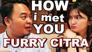 How I met You ( with Furry Citra )