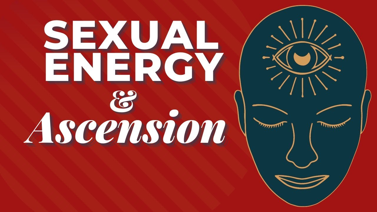 Sexual Energy & Ascension
