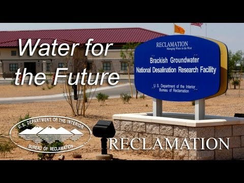 Water for Our Future: Reclamation's Brackish Groundwater National Desalination Research Facility
