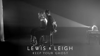 Lewis & Leigh - Keep Your Ghost [Official Video]