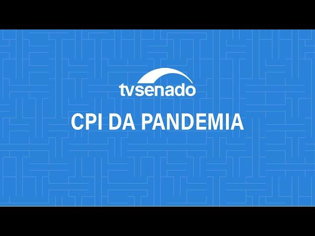 CPI da Pandemia vota requerimentos de convocação de governadores e prefeitos - 26/5/2021