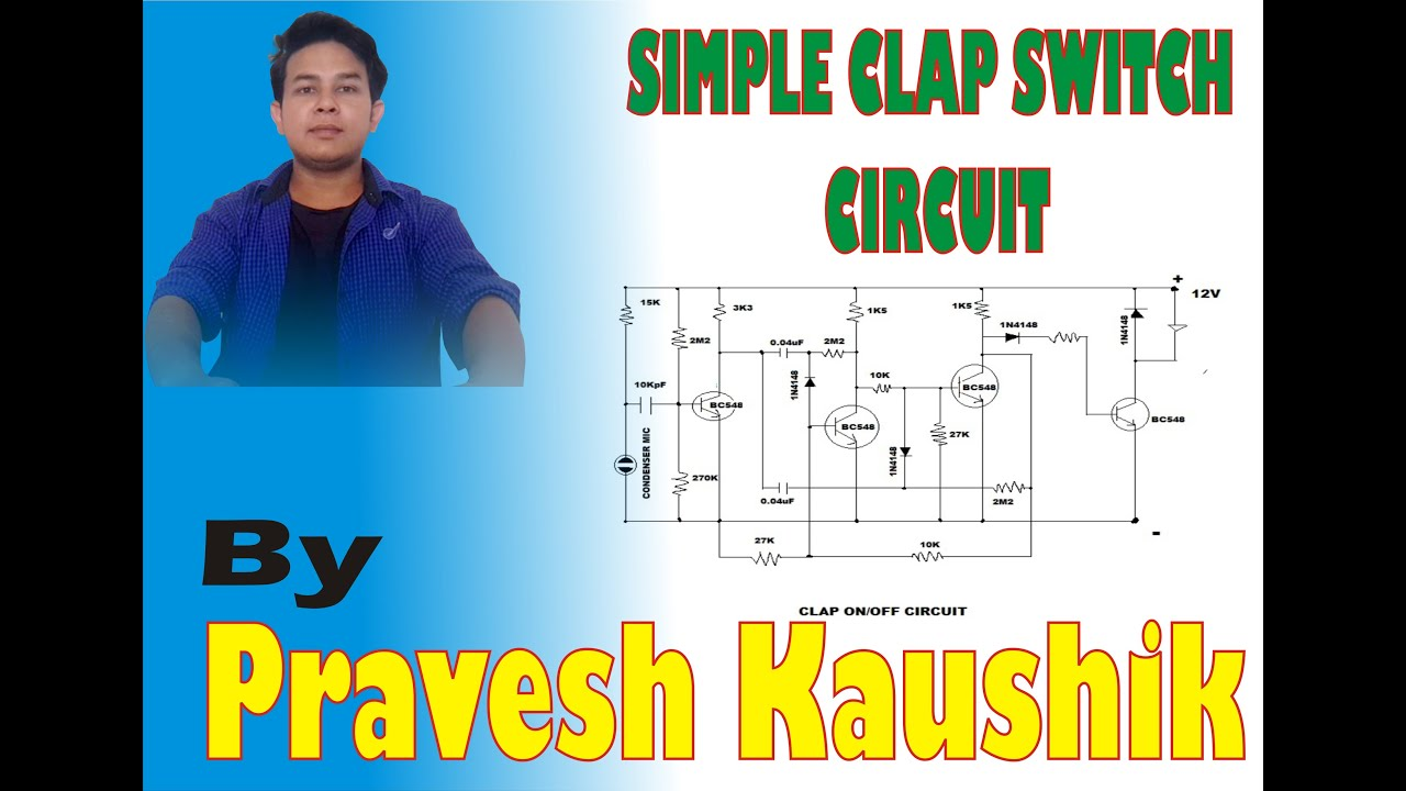 Clap Switch circuit by PRAVESH KAUSHIK - YouTube