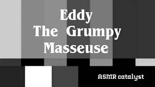 Eddy The Grumpy Masseuse / ASMR