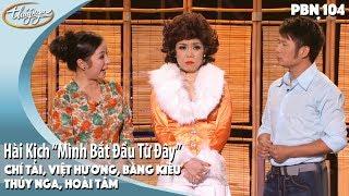 Hài Kịch : Mình Bắt Đầu Từ Đây - Bằng Kiều, Việt Hương