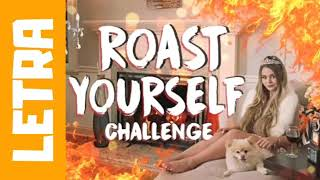 Download LETRA/Roast Yourself Challenge/Maqui015🔥