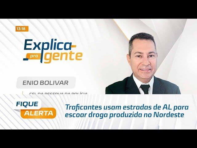 Explica pra Gente: Traficantes usam estradas de Alagoas para escoar droga produzida no Nordeste
