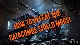 Lords Of The Fallen: Catacombs - How To Kill The Shield Mobs!
