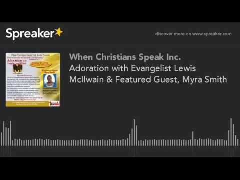 Adoration with Evangelist Lewis McIlwain & Featured Guest, Myra Smith