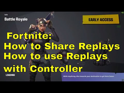 Fortnite Guide: How To Use Replays How to Share Replays and How to use with a Controller