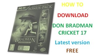 How to download Don bradman cricket 17 for pc free and latest version 100% working