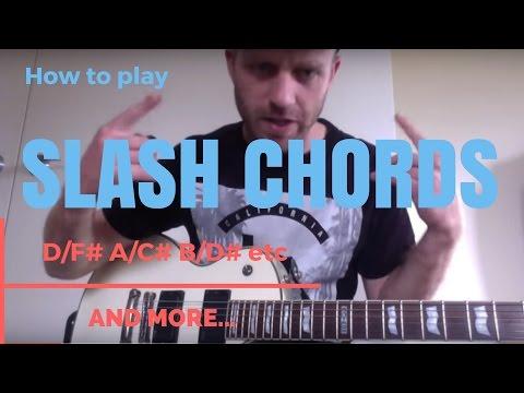 how to play / slash chords, D/F# A/C# B/D# E/G# etc etc