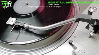 Tony Moss - Give It All Away (Original Mix) Bangin