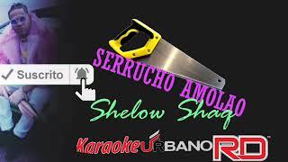 Shelow shaq serrucho karaoke