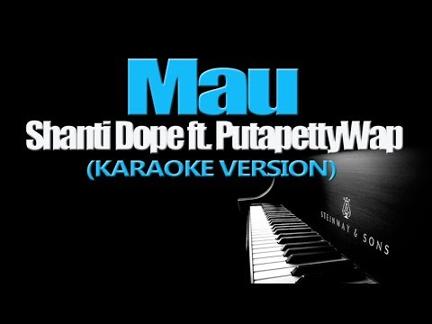 MAU - Shanti Dope ft. PutapettyWap (KARAOKE VERSION)