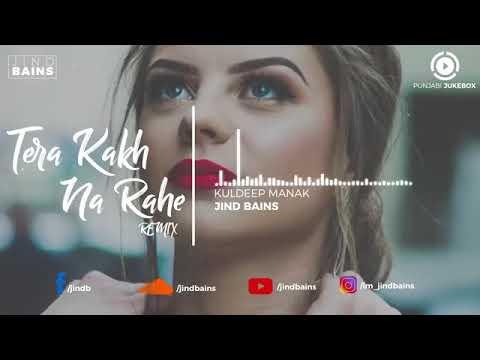 Ja Ni Tera Kakh Na Rahe (Remix) - Kuldeep Manak - Jind Bains - Punjabi Remix 2018